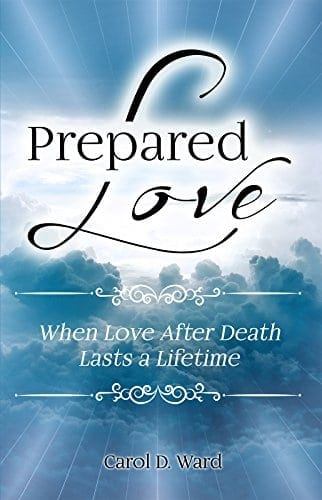 Prepared Love: When Love After Death Lasts a Lifetime