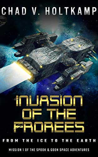 Invasion of the Frorees: From the Ice to the Earth (The SPOOK & GOON Space Adventures Book 1)