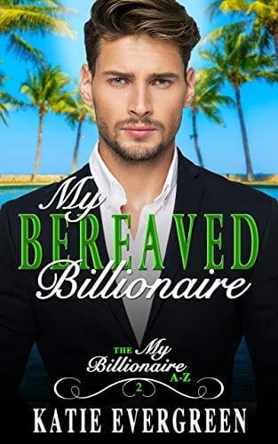 My Bereaved Billionaire: A Clean Billionaire Romance (My Billionaire A-Z Book 2)