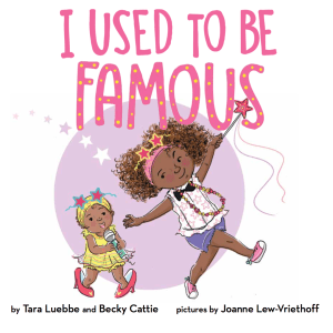 I Used To Be Famous by Tara Luebbe and Becky Cattie