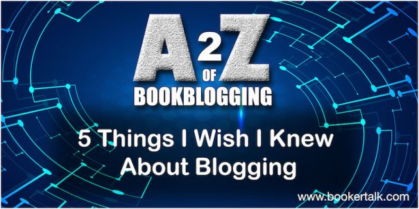 Text 5 Things `i wish I knew About Blogging against blue background with heading A2Z of Book Blogging