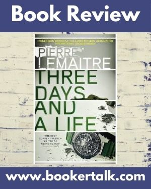 Cover of Three Days and A Life, by Pierrre Lemaitre, a tense tell of the psychology of a young killer