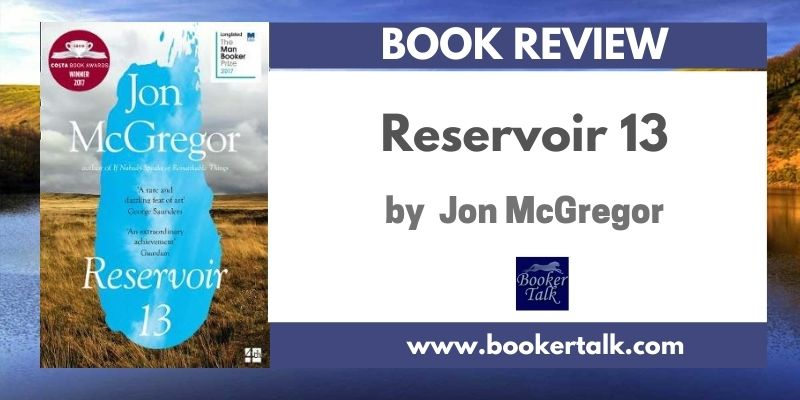 Cover of Reservoir 13, an award winning novel by Jon McGregor that imagines the effect on a small community when a girl goes missing
