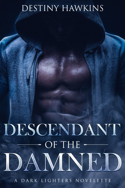 Descendant of The Dammed: A Dark Lighters Novelette by Destiny Hawkins