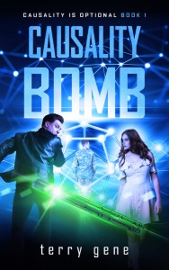 Causality Bomb (Causality is Optional Series book 1 of 4) by terry gene