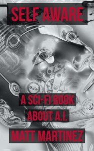 Self Aware: A Sci-Fi Book about A.I. by Matt Martinez