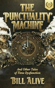 The Punctuality Machine (And Other Tales of Time Dysfunction) by Bill Alive