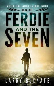 Ferdie and The Seven, book one:  When the Angels are Gone by larry buenafe