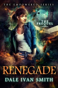 Renegade: The Empowered Series Prequel by Dale Ivan Smith