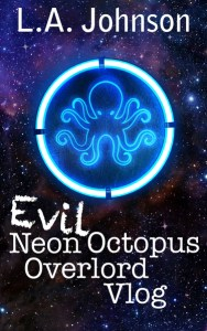 Evil Neon Octopus Overlord Vlog by L.A. Johnson