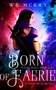 Born of Faerie (Stolen Magic, #0) by WB McKay