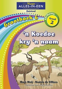 Nuwe Alles-in-Een Graad 2 Afrikaans Huistaal Grootboek 6 : 'n Koedoe kry 'n naam