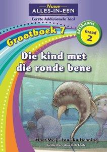 Nuwe Alles-in-Een Graad 2 Afrikaans Eerste Addisionele Taal Grootboek 7 : Die kind met die ronde bene