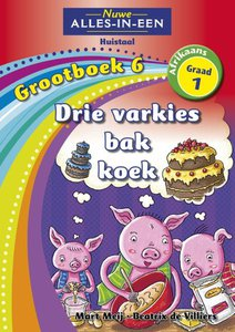 Nuwe Alles-in-Een Graad 1 Afrikaans Huistaal Grootboek 6 : Drie varkies bak koek