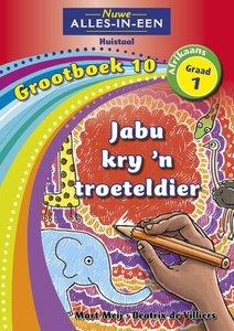 Nuwe Alles-in-Een Graad 1 Afrikaans Huistaal Grootboek 10 : Jabu kry 'n troeteldier