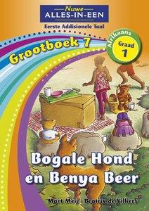 Nuwe Alles-in-Een Graad 1 Afrikaans Eerste Addisionele Taal Grootboek 7 : Bogale Hond en Benya Beer