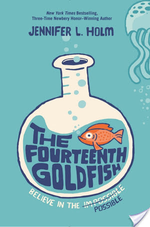 "The World of the ""Possible"": The Fourteenth Goldfish (2014) by Jennifer L. Holm"