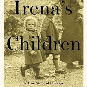 The Unquenchable Faith that Saved Thousands of Children: Irena's Children