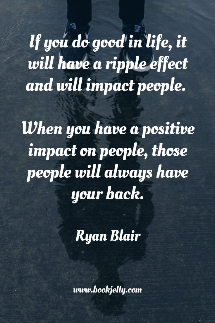 Do good in life and it will have a ripple effect