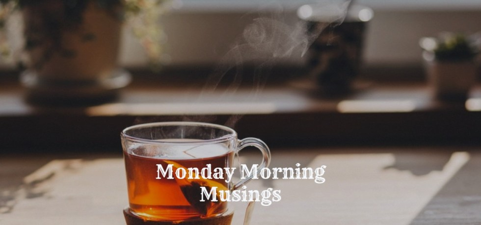 Monday Morning Musings - II