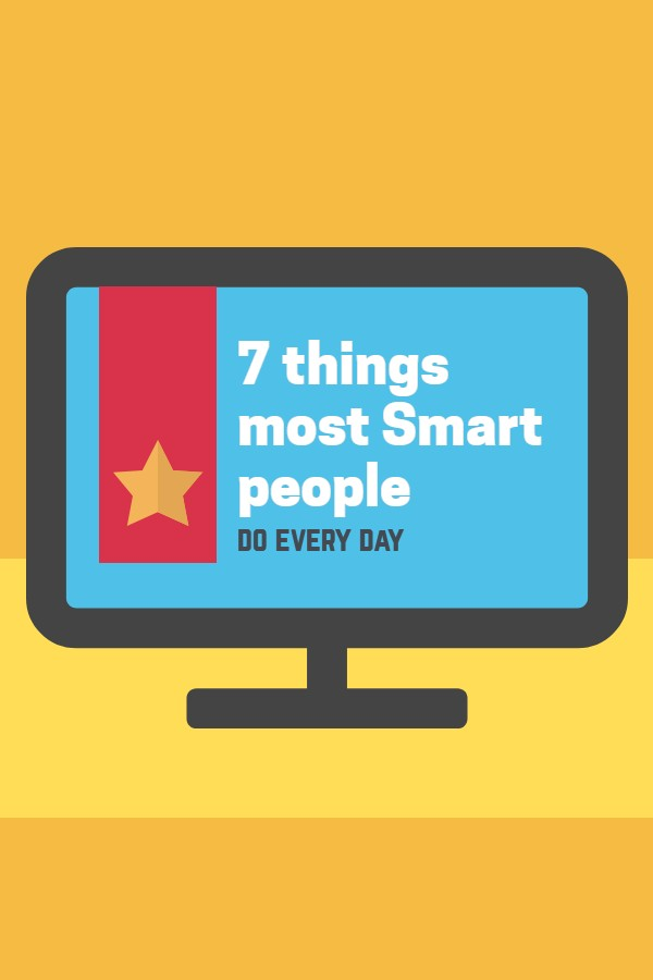 7 things most Smart people do every day