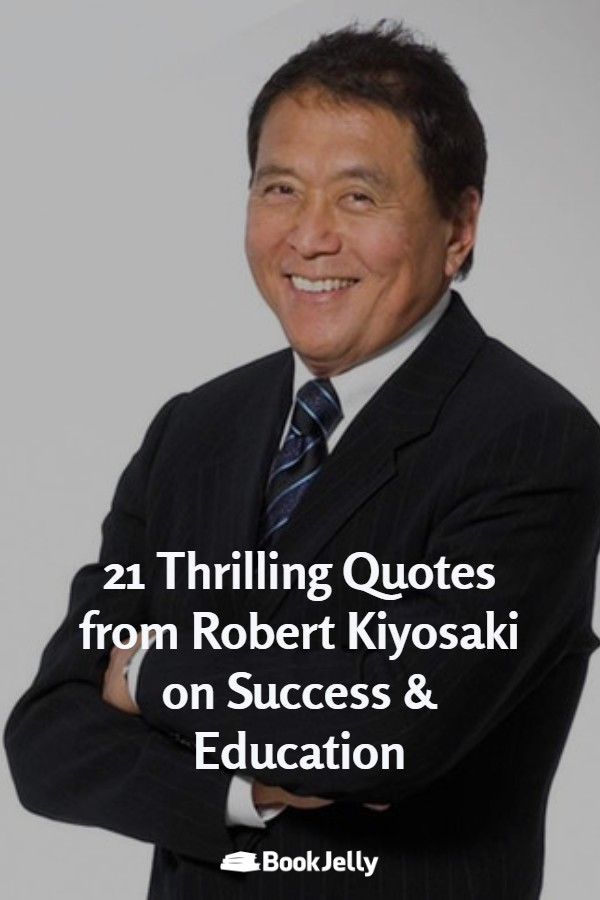 21 thrilling quotes from Robert Kiyosaki on Success and Education