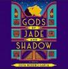 Gods of Jade and Shadow - Silvia Moreno-Garcia, Yetta Gottesman