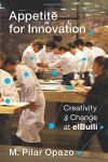 Appetite for Innovation: Creativity and Change at elBulli - M. Pilar Opazo