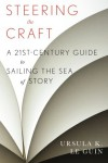 Steering the Craft: A Twenty-First-Century Guide to Sailing the Sea of Story - Ursula  K. Le Guin