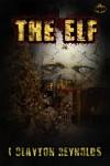 The Elf: A Christmas Horror Short Story - I. Clayton Reynolds