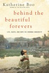 Behind the Beautiful Forevers: Life, Death, and Hope in a Mumbai Undercity - Katherine Boo
