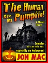 The Human Ate My Pumpkin! - Jon Mac