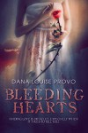 Bleeding Hearts - Dana Louise Provo