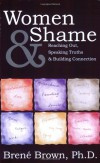 Women & Shame: Reaching Out, Speaking Truths and Building Connection - Brené Brown