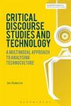 Critical Discourse Studies and Technology: A Multimodal Approach to Analysing Technoculture (Bloomsbury Advances in Critical Discourse Studies) - Ian Roderick, Michal Krzyzanowski, David Machin, John Richardson