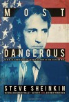 Most Dangerous: Daniel Ellsberg and the Secret History of the Vietnam War - Steve Sheinkin