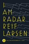 I Am Radar: A Novel - Reif Larsen