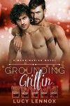 Grounding Griffin: A Made Marian Novel (Volume 4) - Lucy Lennox