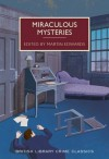 Miraculous Mysteries: Locked-Room Murders and Impossible Crimes (British Library Crime Classics) - Martin Edwards, Various Authors