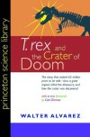 """T. rex"" and the Crater of Doom (Princeton Science Library) - Walter Alvarez, Carl Zimmer"