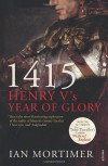 1415: Henry V's Year of Glory - Ian Mortimer