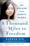 A Thousand Miles to Freedom: My Escape from North Korea - Eunsun Kim, Sébastien Falletti, David Tian