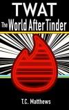 TWAT: The World After Tinder - Anna-Liza Cangelaris, Kimberly T. Matthews