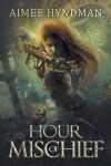 Hour of Mischief - Aimee Hyndman