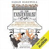 At the Existentialist Café: Freedom, Being, and Apricot Cocktails - Sarah Bakewell, Antonia Beamish