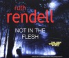 Not in the Flesh: (A Wexford Case) - Christopher Ravenscroft, Ruth Rendell