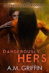 Dangerously Hers: A Sci-Fi Alien Mated Romance (Loving Dangerously Book 3) - A.M. Griffin