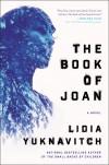 The Book of Joan: A Novel - Lidia Yuknavitch