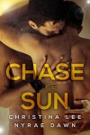 Chase the Sun - Nyrae Dawn, Christina  Lee
