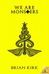 We Are Monsters - Brian Kirk